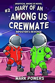 Diary of an Among Us Crewmate- Imposter's Revenge: Book #2- An Unofficial Among Us N