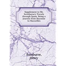 Supplement To Mr. Swinburne'S Travels Through Spain. Being A Journey From Bayonne To Marseilles [FACSIMILE]