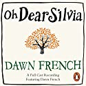 Oh Dear Silvia Hörbuch von Dawn French Gesprochen von: Dawn French, James Fleet, Llewella Gideon, Jack Lowden, James McArdle, Pauline McLynn, Maggie Steed, Ruby Turner