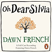 Oh Dear Silvia Audiobook by Dawn French Narrated by Dawn French, James Fleet, Llewella Gideon, Jack Lowden, James McArdle, Pauline McLynn, Maggie Steed, Ruby Turner