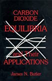 Carbon Dioxide Equilibria and Their Applications, Butler, James N., 0873716248