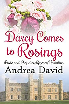 Darcy Comes to Rosings: A Pride and Prejudice Regency Variation by [David, Andrea, a Lady]