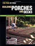 Building Porches and Decks (For Pros by Pros)