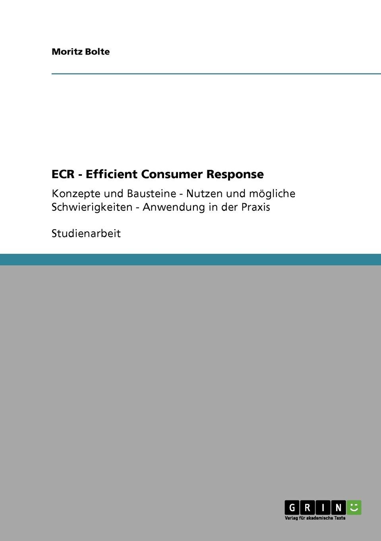 ECR - Efficient Consumer Response: Konzepte und Bausteine - Nutzen und mögliche Schwierigkeiten - Anwendung in der Praxis