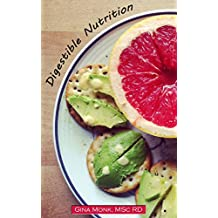 Digestible Nutrition: The basics of food and how our bodies use it.