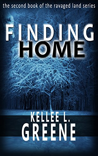Finding Home - A Post Apocalyptic Novel (The Ravaged Land Series Book 2) by [Greene, Kellee L.]