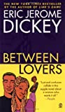 Between Lovers, Eric Jerome Dickey, 0451204670