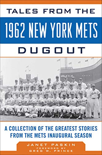 (Tales from the 1962 New York Mets Dugout: A Collection of the Greatest Stories from the Mets Inaugural Season (Tales from the Team))