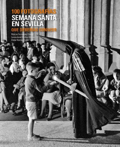 Descargar Libro Semana Santa En Sevilla. 100 Fotografías Que Deberías Conocer Marcos Fernández Gómez