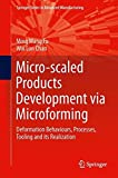 Micro-scaled Products Development via Microforming: Deformation Behaviours, Processes, Tooling and its Realization (Springer Series in Advanced Manufacturing)