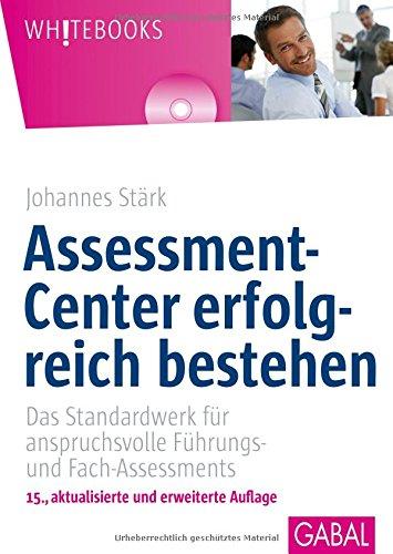 Assessment-Center erfolgreich bestehen: Das Standardwerk für anspruchsvolle Führungs- und Fach-Assessments, mit CD-ROM