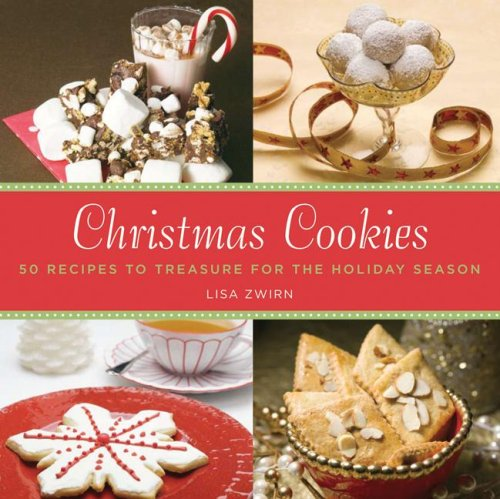 Christmas Cookies: 50 Recipes to Treasure for the Holiday Season by Lisa Zwirn