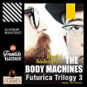 The Body Machines (Futurica Trilogy 3) Audiobook by Jan Söderqvist, Alexander Bard Narrated by Bert Deivert