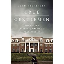 True Gentlemen: The Broken Pledge of America's Fraternities