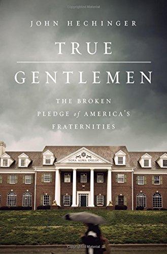 (True Gentlemen: The Broken Pledge of America's Fraternities)