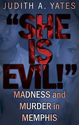 Bestselling true crime! A story of trust, abuse, religion, and murder…'SHE IS EVIL!': Madness And Murder In Memphis by Judith A. Yates