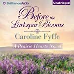 Before the Larkspur Blooms: A Prairie Hearts Novel, Book 2 | Caroline Fyffe