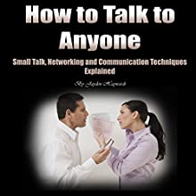 How to Talk to Anyone: Small Talk, Networking, and Communication Techniques Explained Audiobook by Jayden Haywards Narrated by Jason Burkhead