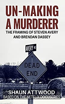 Un-Making a Murderer: The Framing of Steven Avery and Brendan Dassey by [Attwood, Shaun]