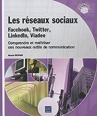 Les réseaux sociaux : Facebook, Twitter, LinkedIn, Viadeo - Comprendre et maîtriser ces nouveaux outils de communication par Romain Rissoan