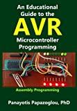 An Educational Guide to the AVR Microcontroller Programming: AVR Programming::Demystified (Assembly Language) (Volume 1)