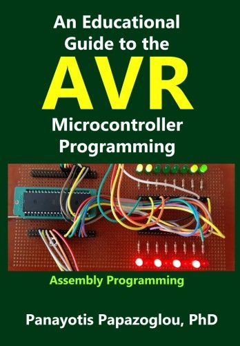 An Educational Guide to the AVR Microcontroller Programming: AVR Programming::Demystified (Assembly Language) (Volume 1) by CreateSpace Independent Publishing Platform