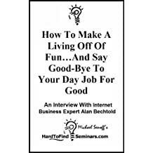 How To Make A Living Off Of Fun And Say Good-Bye To Your Day Job For Good