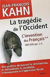 L'Invention des français 2 La tragédie de l'Occident: Comment nos ancêtres découvrent le christianisme, le nationalisme, le socialisme, la bureaucratie...