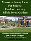 Micro-Gardening Ideas For Schools, Outdoor Learning & Edible Forest Gardens: Inspirational Permaculture Micro-Gardening ideas for Schools & Individuals for Teaching & Informational Purposes