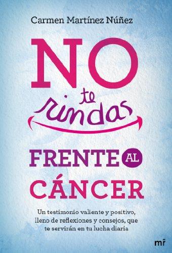 Descargar Libro No Te Rindas Frente Al Cáncer Carmen Martínez Núñez