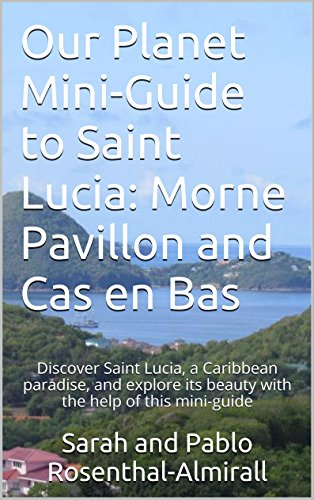 Saint Lucia Mini-Guide: Walks to Morne Pavillon Nature Reserve and Cas en Bas Beach (Our Planet Mini-Guides to Saint Lucia Book 1)