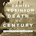Death of a Century: A Novel of the Lost Generation Audiobook by Daniel Robinson Narrated by William Roberts