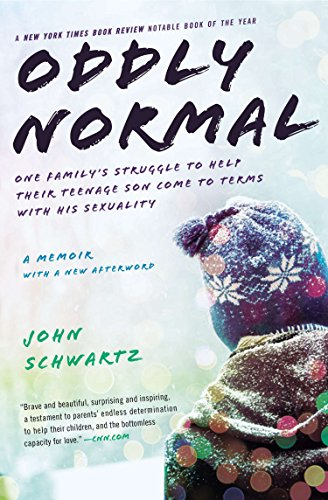 Oddly Normal: One Family's Struggle to Help Their Teenage Son Come to Terms with His Sexuality