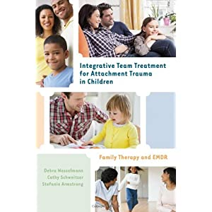Learn more about the book, Integrative Team Treatment for Attachment Trauma in Children: Family Therapy & EMDR
