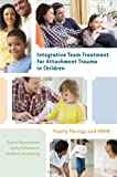 Integrative Team Treatment for Attachment Trauma in Children : Family Therapy and EMDR, Wesselmann, Debra and Schweitzer, Cathy, 0393708187