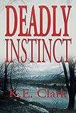 Deadly Instinct, K. E. Clark, 1479781193