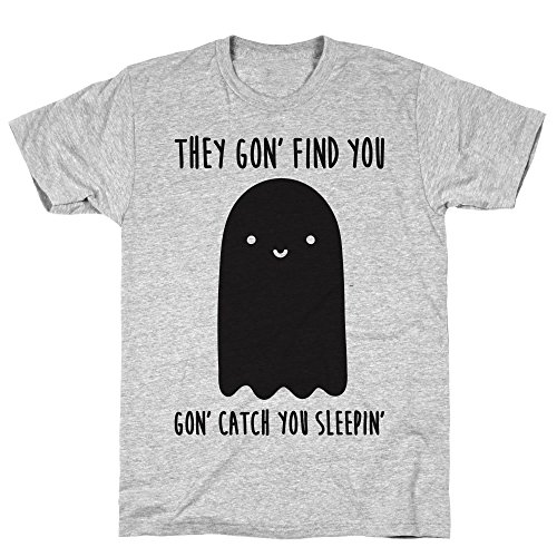 LookHUMAN Ghosts Gon' Find You Gon' Catch You Sleepin' XL Athletic Gray Men's Cotton Tee -