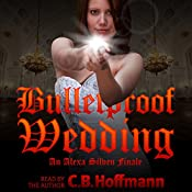 Bulletproof Wedding: An Alexa Silven Finale: An Alexa Silven Novel, Book 3 | C.B. Hoffmann