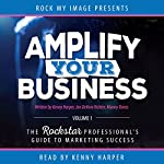 Amplify Your Business, Volume 1: The Rockstar Professional's Guide to Marketing Success | Kenny Harper,Jen DeVore Richter,Manny Torres