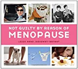 Not Guilty by Reason of Menopause, Leigh Anne Jasheway-Bryant and Anne Leigh Jasheway-Bryant, 1587613263