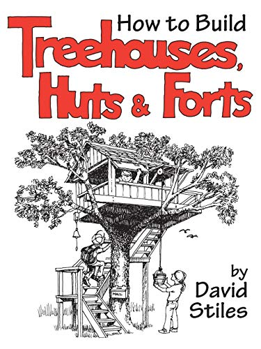 How to Build Treehouses, Huts and Forts (Playhouse Kids Designs)