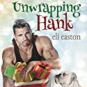 Unwrapping Hank Hörbuch von Eli Easton Gesprochen von: Tristan Wright
