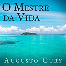 O mestre da vida [The Master of Life] Audiobook by Augusto Cury Narrated by Jaime Leibovich