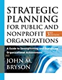 img - for Strategic Planning for Public and Nonprofit Organizations: A Guide to Strengthening and Sustaining Organizational Achievement, 3rd Edition book / textbook / text book