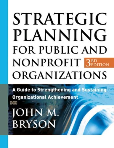 Strategic Planning for Public and Nonprofit Organizations: A Guide to Strengthening and Sustaining Organizational Achiev