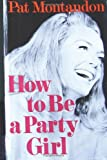 How to Be a Party Girl, Pat Montandon, 1470119064