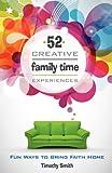 52 Creative Family Time Experiences, Timothy Smith, 0892656786