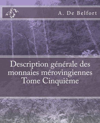Description générale des monnaies mérovingiennes Tome Cinquième  [De Belfort, A. - De Ponton D\'Amécourt, M. Le Vicomte] (Tapa Blanda)
