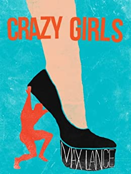 Crazy Girls (Kindle Single) by [Lance, Max]