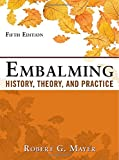 Embalming: History, Theory, and Practice, Fifth Edition (A & L Allied Health)